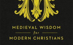 Medieval Wisdom for Modern Christians - book cover